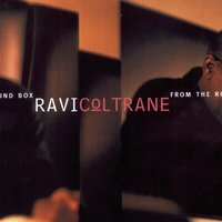 From The Round Box — Ravi Coltrane