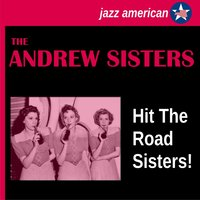 Hit the Road Sisters! — The Andrews Sisters