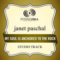 My Soul Is Anchored To The Rock (Studio Track) — Janet Paschal