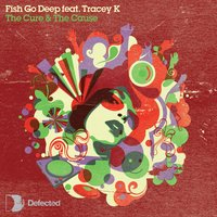 The Cure & The Cause — Fish Go Deep feat. Tracey K