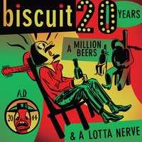 20 Years, A Million Beers & A Lotta Nerve — Biscuit
