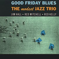 Good Friday Blues — Jim Hall, Red Mitchell, Red Kelly, The Modest Jazz Trio
