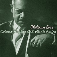 Platinum Love — Coleman Hawkins & His Orchestra