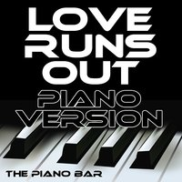 Love Runs Out — The Piano Bar