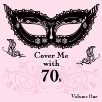 Cover Me With 70s, Vol. 1 — It's a Cover Up