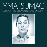 Lure Of The Unknown Love (Xtabay) — Yma Sumac