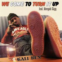 We Come to Turn It Up (feat. Meeyah Skyy) — Kali Ben