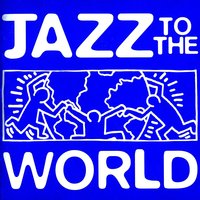 Jazz To The World — сборник