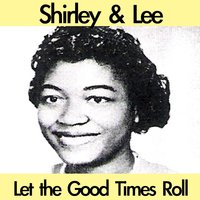 Let the Good Times Roll — Shirley & Lee