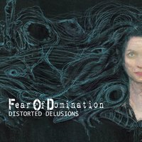 Distorted Delusions — Fear Of Domination