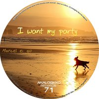 I Want My Party — Marcel Ei Gio