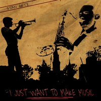 I Just Want to Make Music — Stan Getz