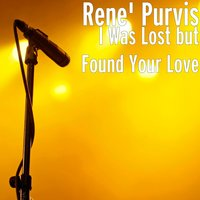 I Was Lost but Found Your Love — Rene' purvis