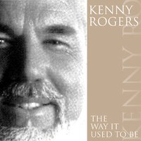 The Way It Used To Be — Kenny Rogers