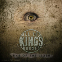 Eye of the Liger — All the King's Horses