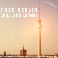 Pure Berlin Chill and Lounge - Exklusive Berliner Luft Edition — сборник