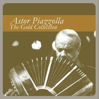 The Gold Collection — Astor  Piazzolla