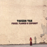 Foxed, Flawed & Cupshot — Tavern Tan