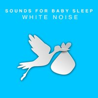 Sounds for Baby Sleep: White Noise — White Noise Nature Sounds Baby Sleep