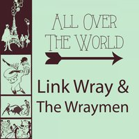 All Over The World — Link Wray & The Wraymen