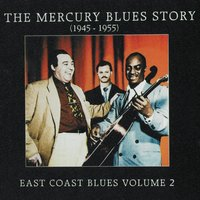 The Mercury Blues Story (1945 - 1955) - East Coast Blues, Vol. 2 — сборник