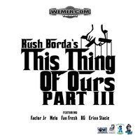 Rush Bordas' This Thing of Ours, Pt. 3 — Rushin Roolet/Rush Borda