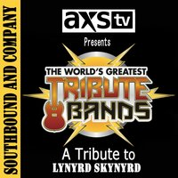 Axs TV Presents the World's Greatest Tribute Bands: A Tribute to Lynard Skynard — Southbound and Company