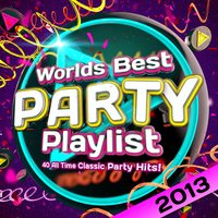 Worlds Best Party Playlist 2013 - 40 All Time Classic Party Hits — DJs Incorporated