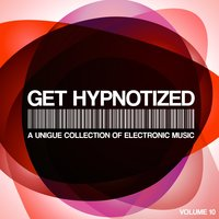 Get Hypnotized - A Unique Collection of Electronic Music, Vol. 10 — сборник