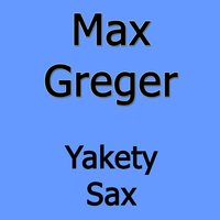 Yakety Sax — Max Greger