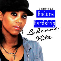 Endure Hardship: 2 Timothy 2:3 — Ladonna Hite
