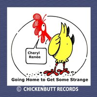 Going Home to Get Some Strange — Cheryl Renée