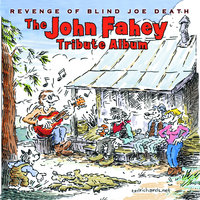 Revenge Of Blind Joe Death - The John Fahey Tribute Album — сборник