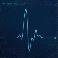 Life — The Christophers