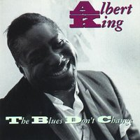 The Blues Don't Change — Albert King