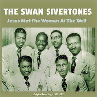 Jesus Met the Woman At the Well — The Swan Silvertones