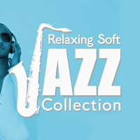 Relaxing Soft Jazz Collection — Saxophone Hit Players, Relaxing Instrumental Songs, Soft Instrumental Music, Relaxing Instrumental Songs|Saxophone Hit Players|Soft Instrumental Music