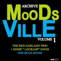 Moodsville Volume 1: The Blue Room — The Red Garland Trio, Eddie Lockjaw Davis, The Red Garland Trio & Eddie Lockjaw Davis