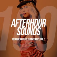 Afterhour Sounds - 100 Underground Techno Tunes, Vol. 1 — сборник