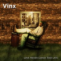 Love Never Comes Too Late — Vinx