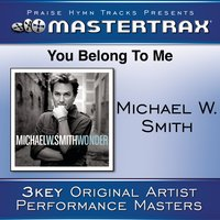 You Belong To Me — Michael W. Smith