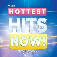 The Hottest Hits Now! Karaoke Vol. 2 — The Hit Machine, Inc.