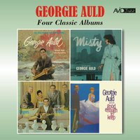 Four Classic Albums (In the Land of Hi-Fi / Misty / The Melody Lingers On / Good Enough to Keep) — Georgie Auld