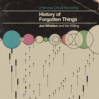 History of Forgotten Things — Jed Whedon and the Willing