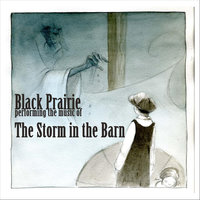 The Storm in the Barn — Black Prairie