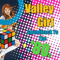 Valley Girl - Soundtrack To The '80s — сборник
