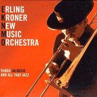 Tango Jalousie And All That Jazz — Erling Kroner New Music Orchestra
