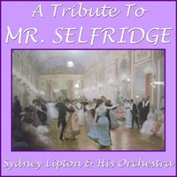 "A Tribute To ""Mr Selfridge"" — Sydney Lipton"