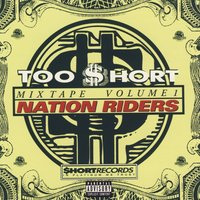 Too Short Mixtapes Vol 1:  Nation Riders — Too $hort Presents Lil Jon, The Eastside Boyz & Many More