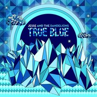 True Blue — Jesse and the Dandelions